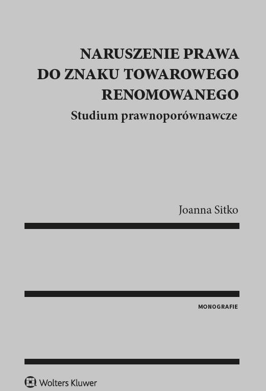 Naruszenie prawa do znaku towarowego renomowanego. Studium prawnoporównawcze. Joanna Sitko.